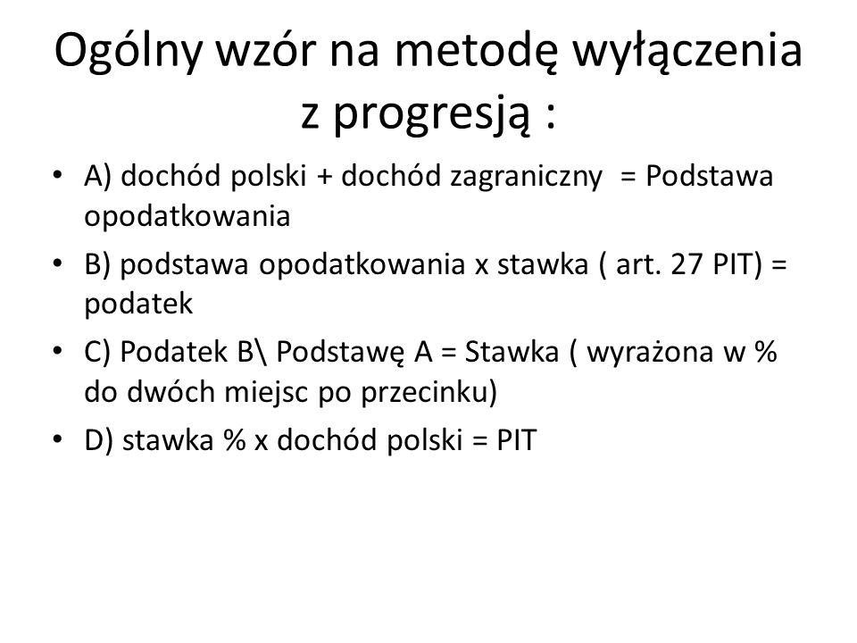 Ogólny wzór na metodę wyłączenia z progresją : A) dochód polski + dochód zagraniczny = Podstawa opodatkowania B) podstawa opodatkowania x stawka ( art