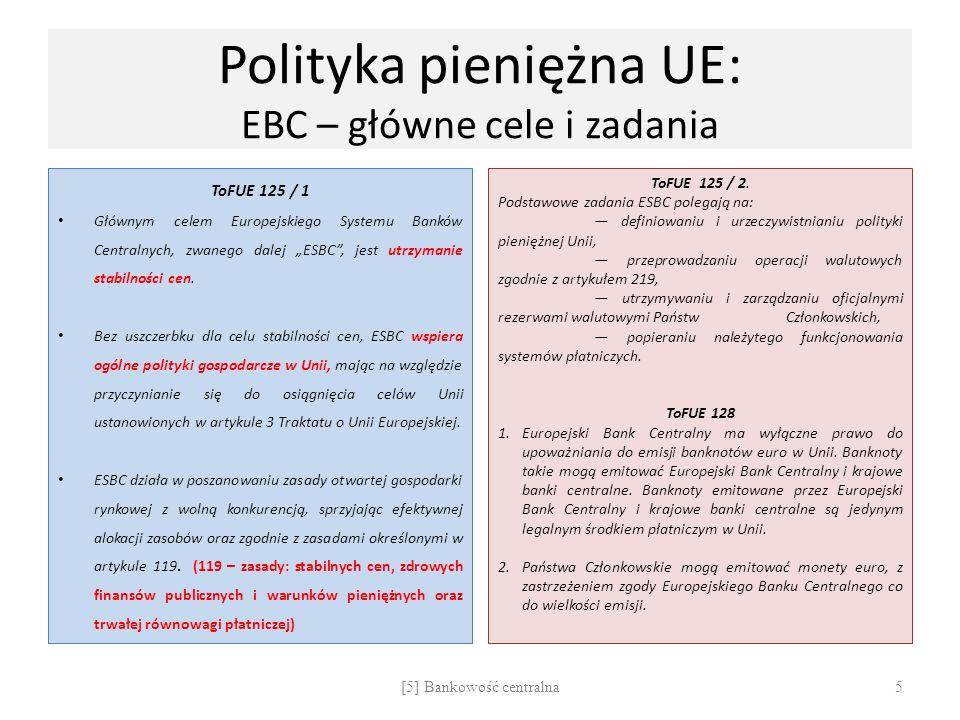 Polityka pieniężna UE: EBC – główne cele i zadania ToFUE 125 / 1 Głównym celem Europejskiego Systemu Banków Centralnych, zwanego dalej ESBC, jest utrz