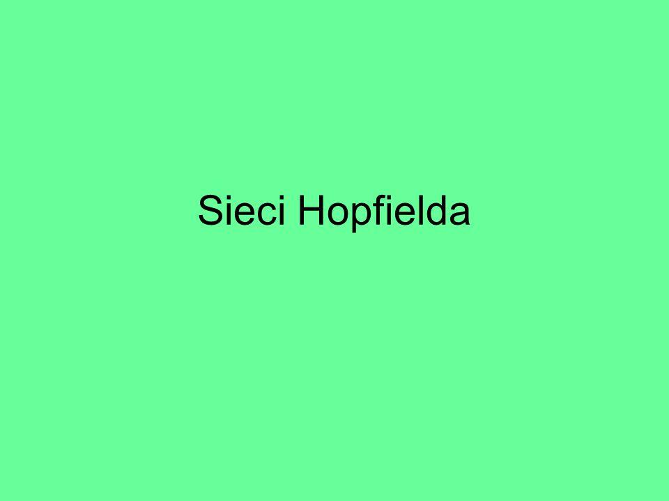 Najprostsze modele sieci z rekurencją – sieci Hopfielda; – sieci uczone regułą Hebba; – sieć Hamminga;
