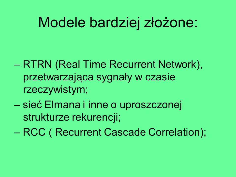 Sieci rekurencyjne, a jednokierunkowe Sieci jednokierunkowe – wyjścia sieci mogą być połączone tylko z wejściami neuronów warstwy następnej; – implikuje to jednokierunkowy przepływ informacji: sygnały są przesyłane od warstwy wejściowej do wyjściowej; Sieci rekurencyjne – dopuszcza się istnienie sprzężeń zwrotnych tzn.