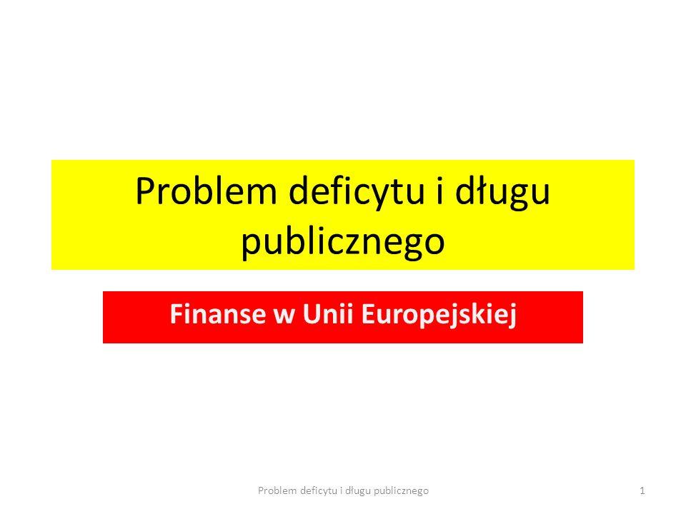 Problem deficytu i długu publicznego Finanse w Unii Europejskiej Problem deficytu i długu publicznego1