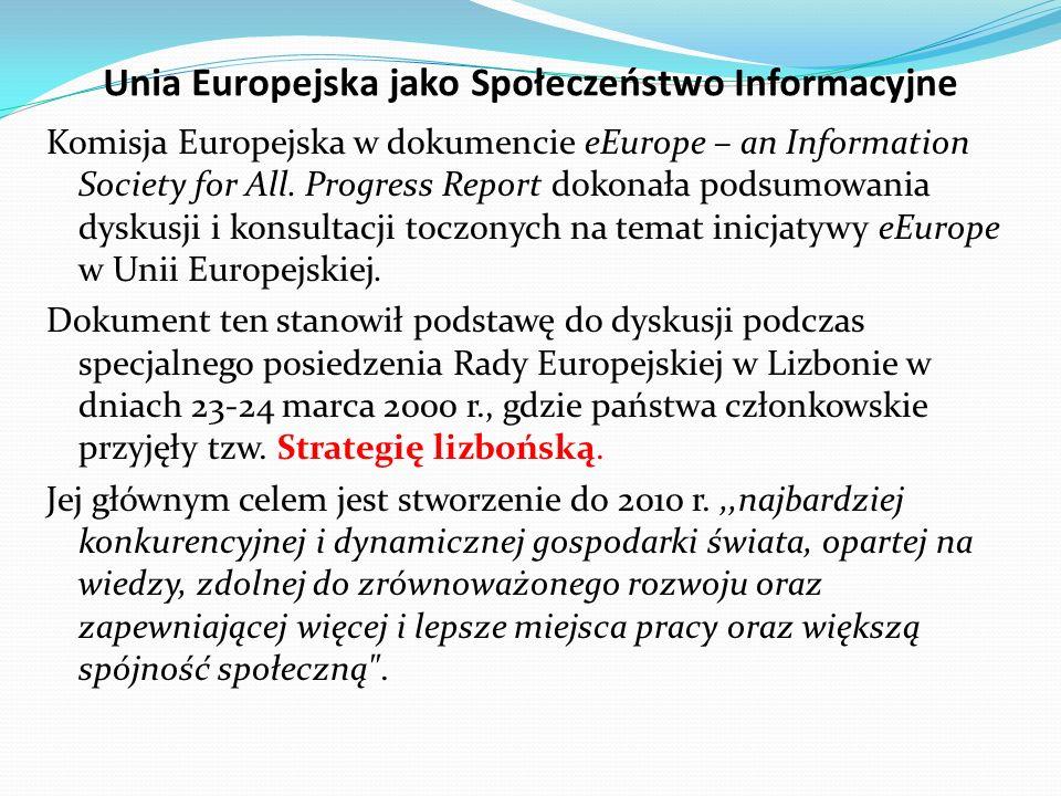 Unia Europejska jako Społeczeństwo Informacyjne Komisja Europejska w dokumencie eEurope – an Information Society for All. Progress Report dokonała pod