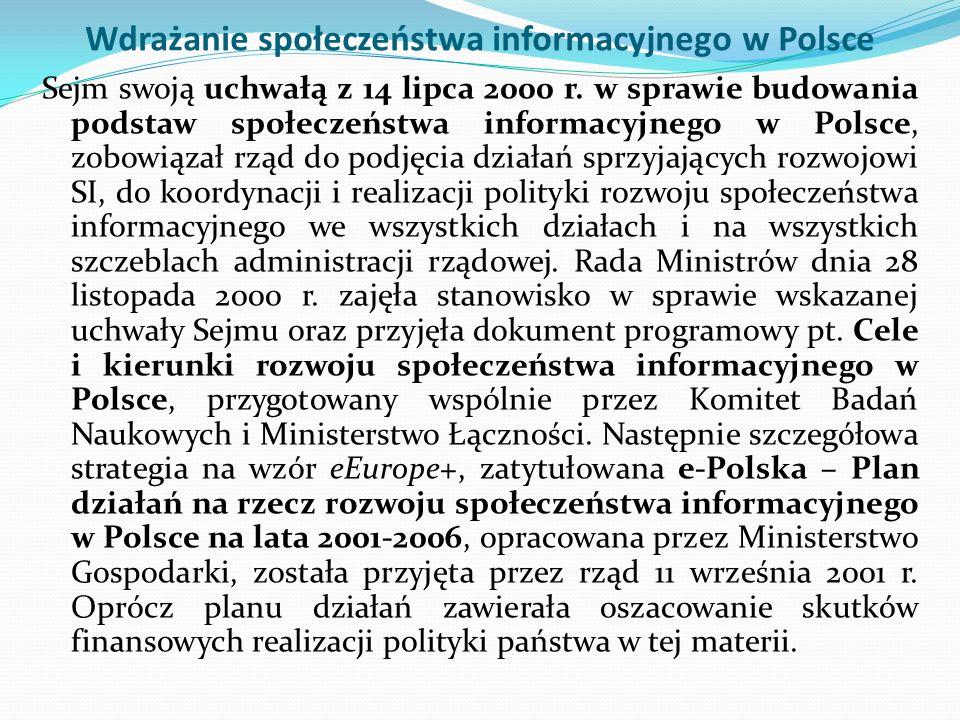 Wdrażanie społeczeństwa informacyjnego w Polsce Sejm swoją uchwałą z 14 lipca 2000 r. w sprawie budowania podstaw społeczeństwa informacyjnego w Polsc