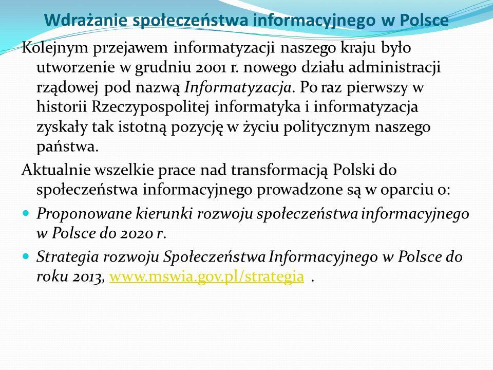 Wdrażanie społeczeństwa informacyjnego w Polsce Kolejnym przejawem informatyzacji naszego kraju było utworzenie w grudniu 2001 r. nowego działu admini
