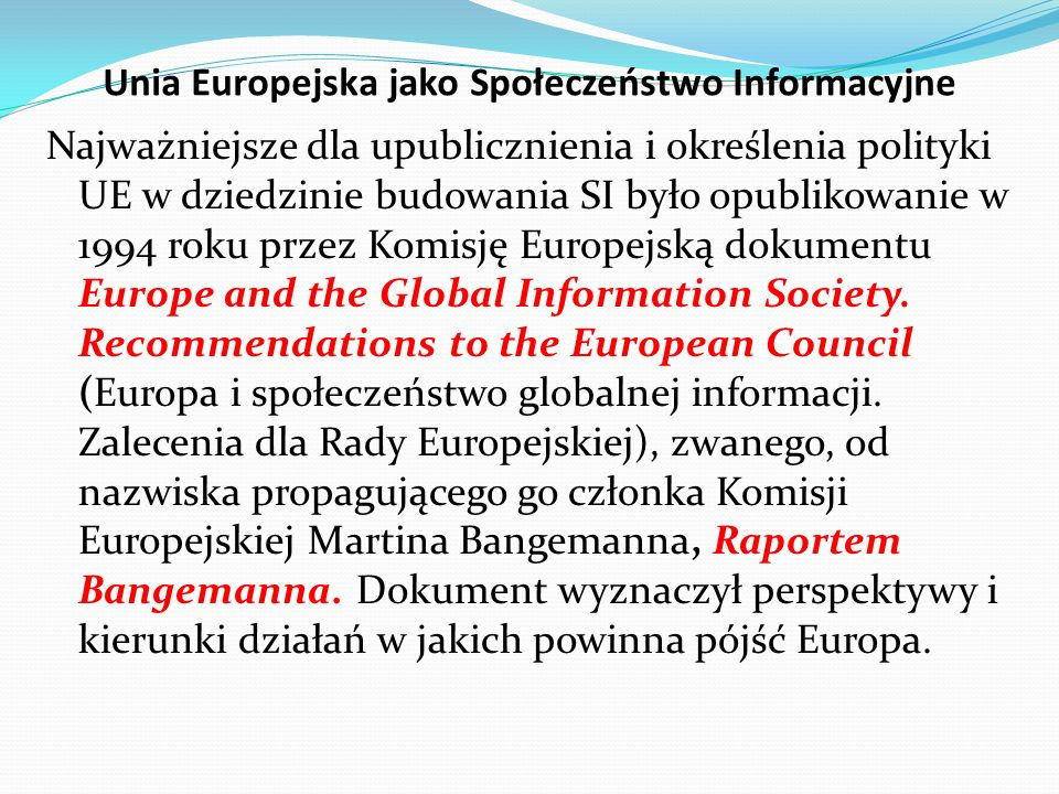 Unia Europejska jako Społeczeństwo Informacyjne Najważniejsze dla upublicznienia i określenia polityki UE w dziedzinie budowania SI było opublikowanie