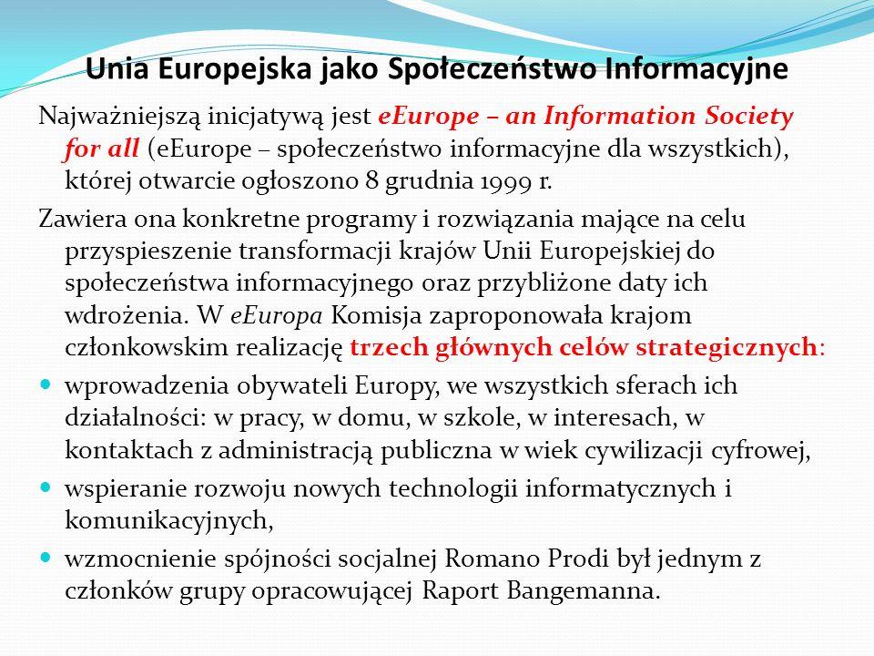 Unia Europejska jako Społeczeństwo Informacyjne Najważniejszą inicjatywą jest eEurope – an Information Society for all (eEurope – społeczeństwo inform