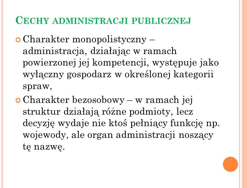 C ECHY ADMINISTRACJI PUBLICZNEJ Charakter monopolistyczny – administracja, działając w ramach powierzonej jej kompetencji, występuje jako wyłączny gos
