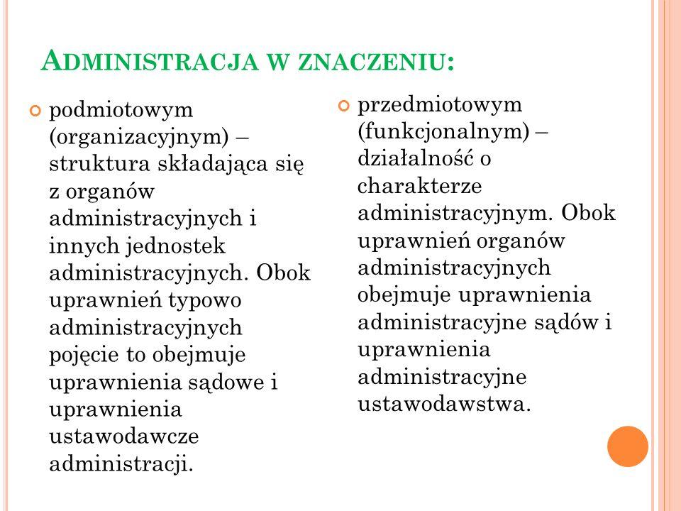 A DMINISTRACJA W ZNACZENIU : podmiotowym (organizacyjnym) – struktura składająca się z organów administracyjnych i innych jednostek administracyjnych.