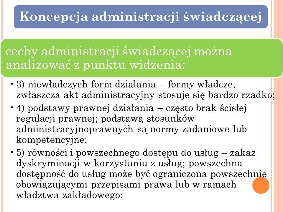 Koncepcja administracji świadczącej cechy administracji świadczącej można analizować z punktu widzenia: 3) niewładczych form działania – formy władcze
