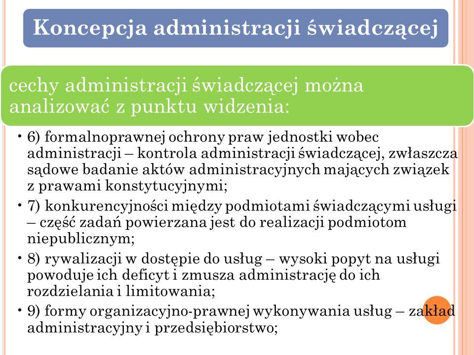 Koncepcja administracji świadczącej cechy administracji świadczącej można analizować z punktu widzenia: 6) formalnoprawnej ochrony praw jednostki wobe