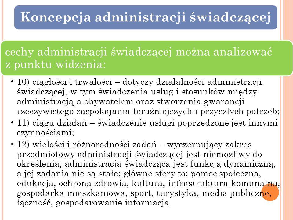 Koncepcja administracji świadczącej cechy administracji świadczącej można analizować z punktu widzenia: 10) ciągłości i trwałości – dotyczy działalnoś