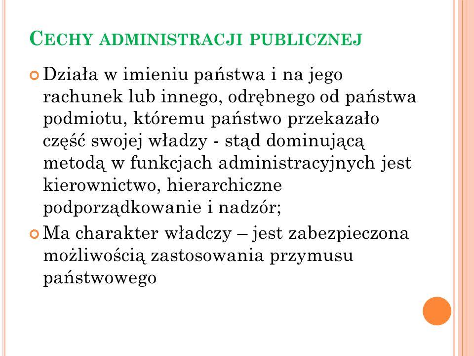 C ECHY ADMINISTRACJI PUBLICZNEJ działa w imieniu interesu publicznego co oznacza, ze organy administracji publicznej i inne podmioty kształtujące bezpośrednio sytuację administrowanego nie mają własnych interesów, mieszczą się w sferze zadań i kompetencji, działa w imię dobra wspólnego, ogólnego, czyli np.