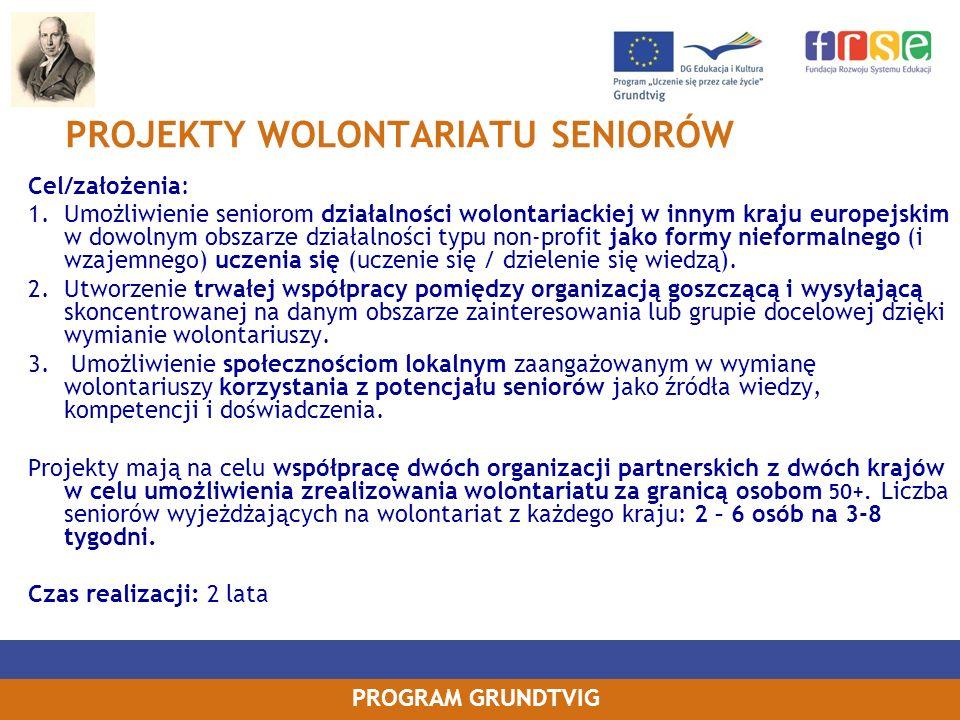 PROGRAM GRUNDTVIG PROJEKTY WOLONTARIATU SENIORÓW Cel/założenia: 1.Umożliwienie seniorom działalności wolontariackiej w innym kraju europejskim w dowol