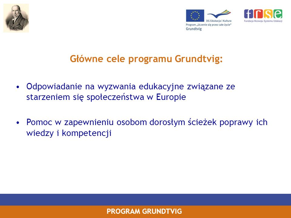 PROGRAM GRUNDTVIG Odpowiadanie na wyzwania edukacyjne związane ze starzeniem się społeczeństwa w Europie Pomoc w zapewnieniu osobom dorosłym ścieżek p