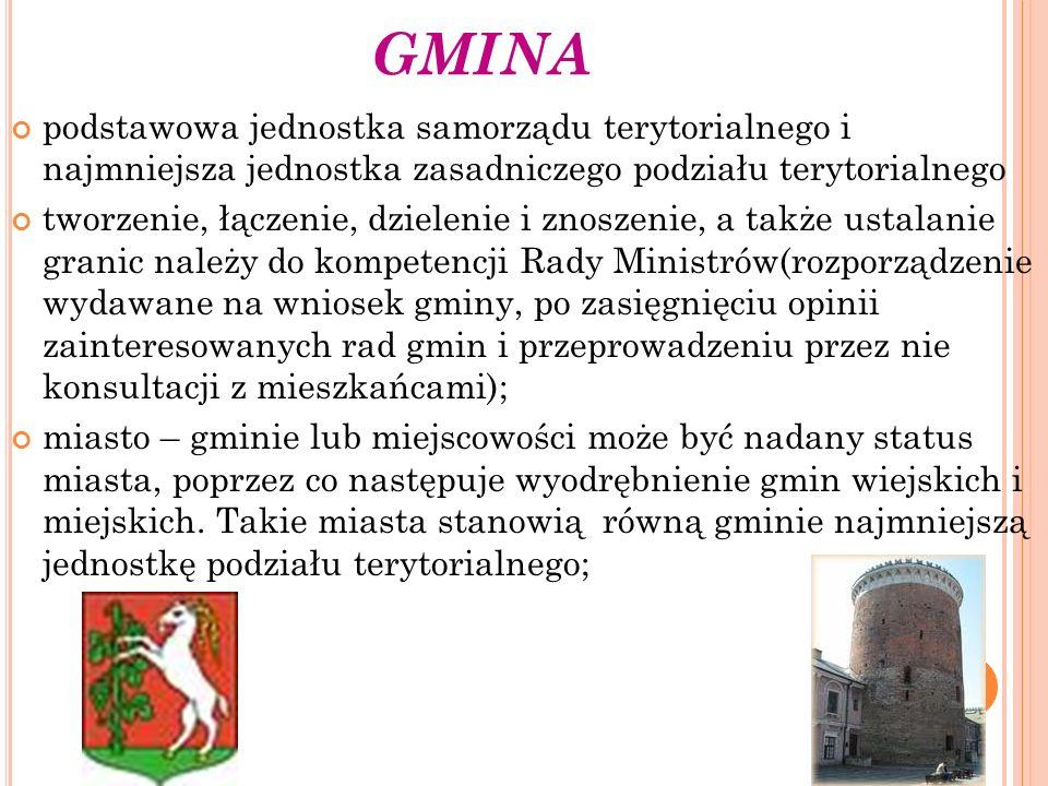 GMINA podstawowa jednostka samorządu terytorialnego i najmniejsza jednostka zasadniczego podziału terytorialnego tworzenie, łączenie, dzielenie i znos