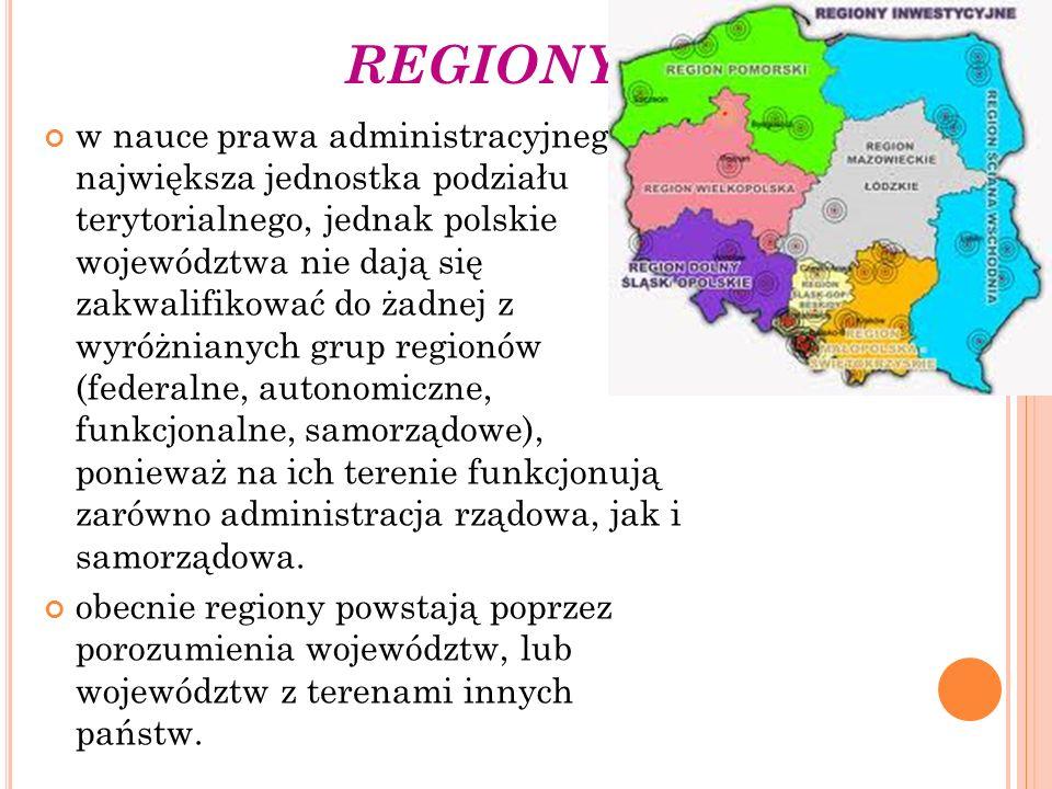 REGIONY w nauce prawa administracyjnego największa jednostka podziału terytorialnego, jednak polskie województwa nie dają się zakwalifikować do żadnej