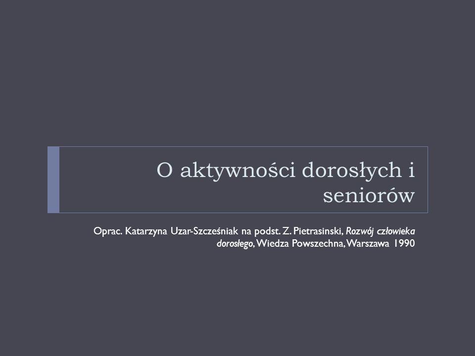 O aktywności dorosłych i seniorów Oprac.Katarzyna Uzar-Szcześniak na podst.