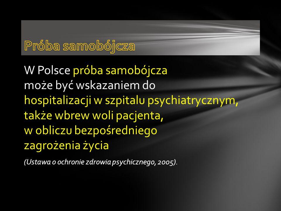 W Polsce próba samobójcza może być wskazaniem do hospitalizacji w szpitalu psychiatrycznym, także wbrew woli pacjenta, w obliczu bezpośredniego zagroż