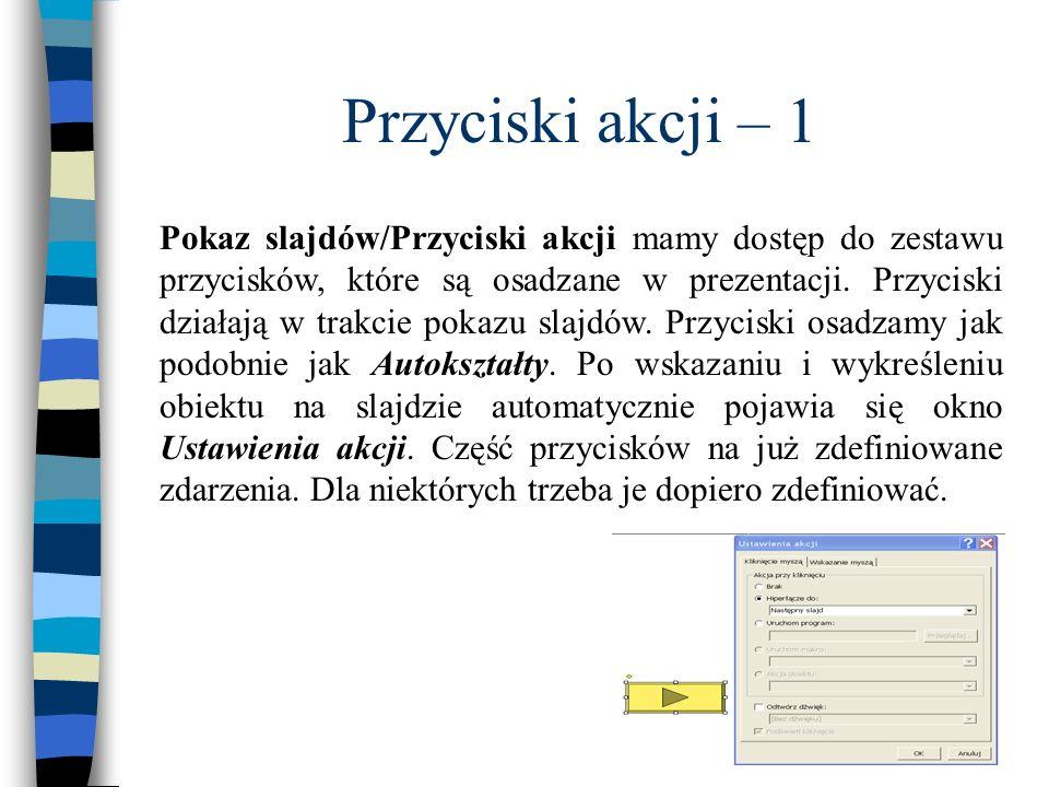 Przyciski akcji – 1 Pokaz slajdów/Przyciski akcji mamy dostęp do zestawu przycisków, które są osadzane w prezentacji. Przyciski działają w trakcie pok
