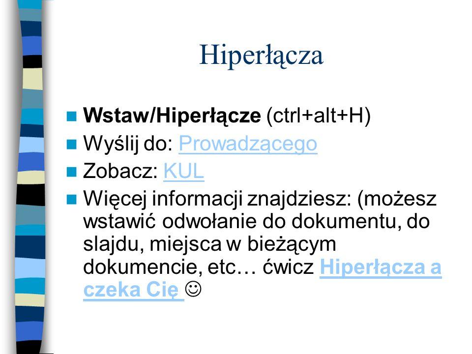 Hiperłącza Wstaw/Hiperłącze (ctrl+alt+H) Wyślij do: ProwadzącegoProwadzącego Zobacz: KULKUL Więcej informacji znajdziesz: (możesz wstawić odwołanie do