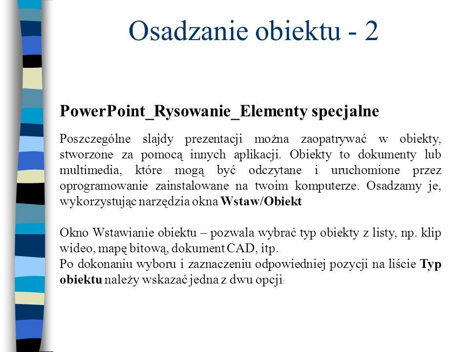 PowerPoint_Rysowanie_Elementy specjalne Poszczególne slajdy prezentacji można zaopatrywać w obiekty, stworzone za pomocą innych aplikacji. Obiekty to