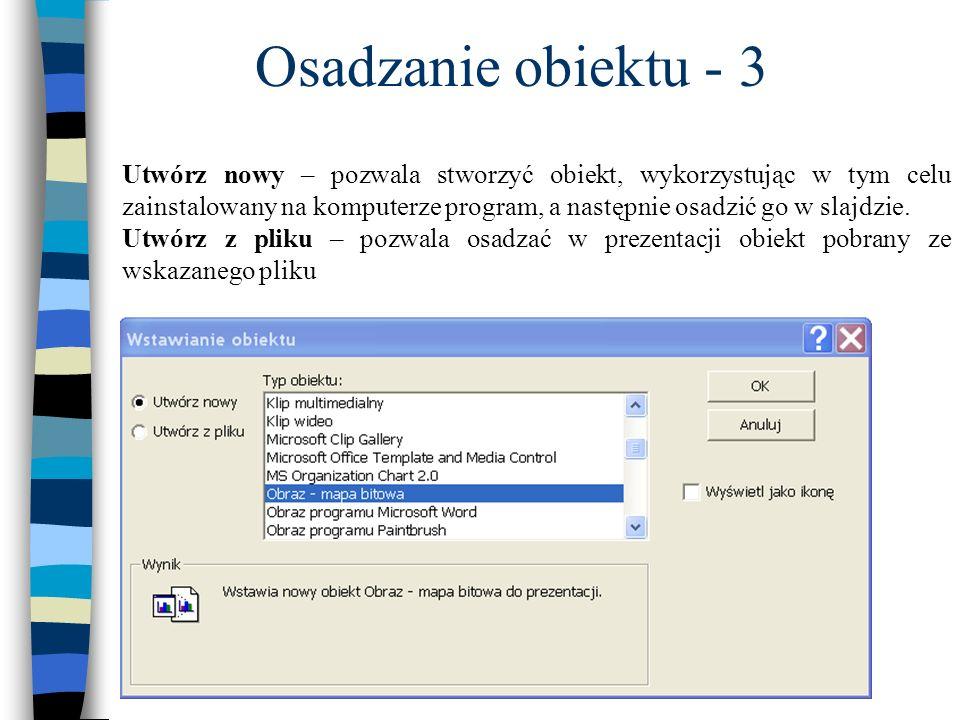 Utwórz nowy – pozwala stworzyć obiekt, wykorzystując w tym celu zainstalowany na komputerze program, a następnie osadzić go w slajdzie. Utwórz z pliku