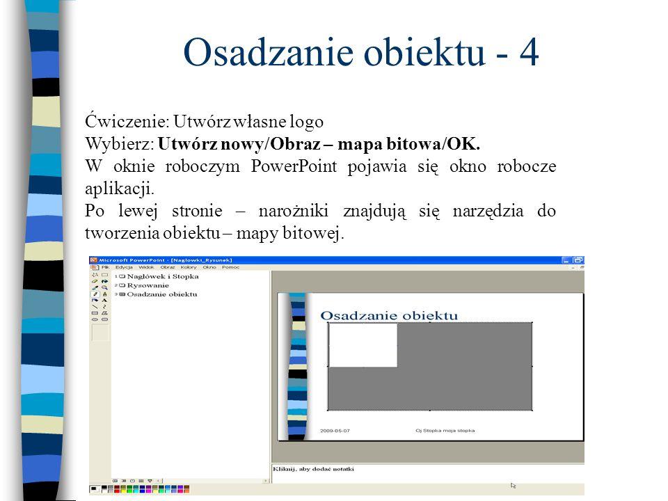 Osadzanie obiektu - 4 Ćwiczenie: Utwórz własne logo Wybierz: Utwórz nowy/Obraz – mapa bitowa/OK. W oknie roboczym PowerPoint pojawia się okno robocze