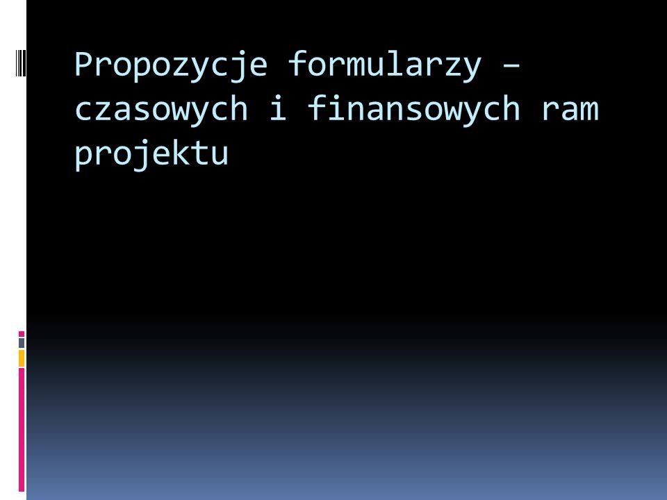 Propozycje formularzy – czasowych i finansowych ram projektu