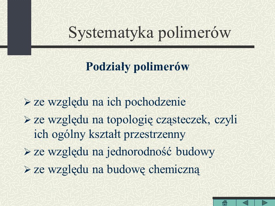 Systematyka polimerów Podziały polimerów ze względu na ich pochodzenie ze względu na topologię cząsteczek, czyli ich ogólny kształt przestrzenny ze wz