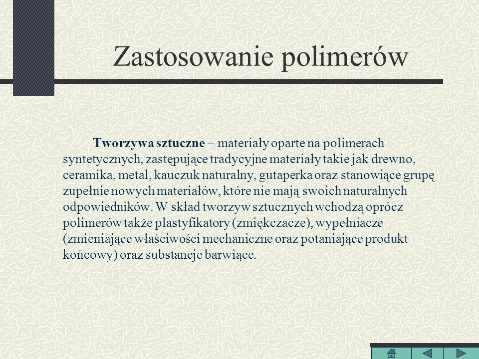 Zastosowanie polimerów Tworzywa sztuczne – materiały oparte na polimerach syntetycznych, zastępujące tradycyjne materiały takie jak drewno, ceramika,