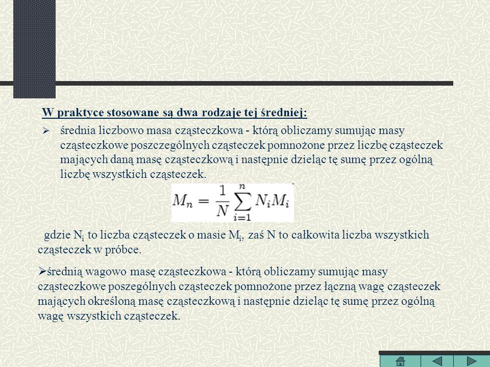 W praktyce stosowane są dwa rodzaje tej średniej: średnia liczbowo masa cząsteczkowa - którą obliczamy sumując masy cząsteczkowe poszczególnych cząste