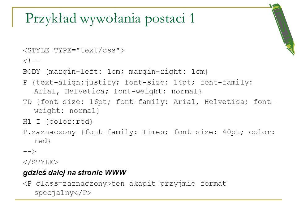 Ogólna postać polecenia stylu selektor {cecha: wartość} 1-lub też 2- selektor - jedno z poleceń np. itp. {cecha:wartość} to na przykład: font-family: