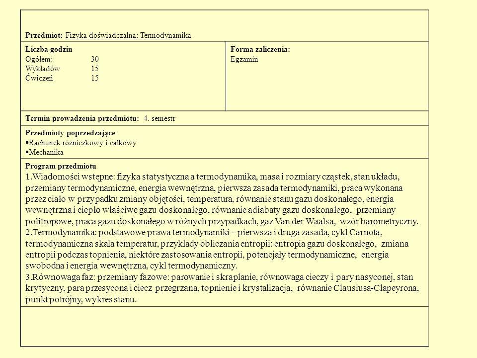 Przedmiot: Fizyka doświadczalna: Termodynamika Liczba godzin Ogółem:30 Wykładów 15 Ćwiczeń15 Forma zaliczenia: Egzamin Termin prowadzenia przedmiotu: