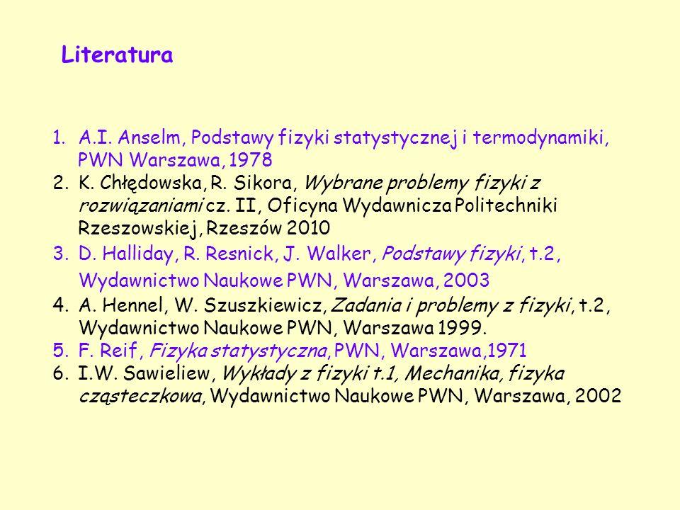1.A.I. Anselm, Podstawy fizyki statystycznej i termodynamiki, PWN Warszawa, 1978 2.K. Chłędowska, R. Sikora, Wybrane problemy fizyki z rozwiązaniami c