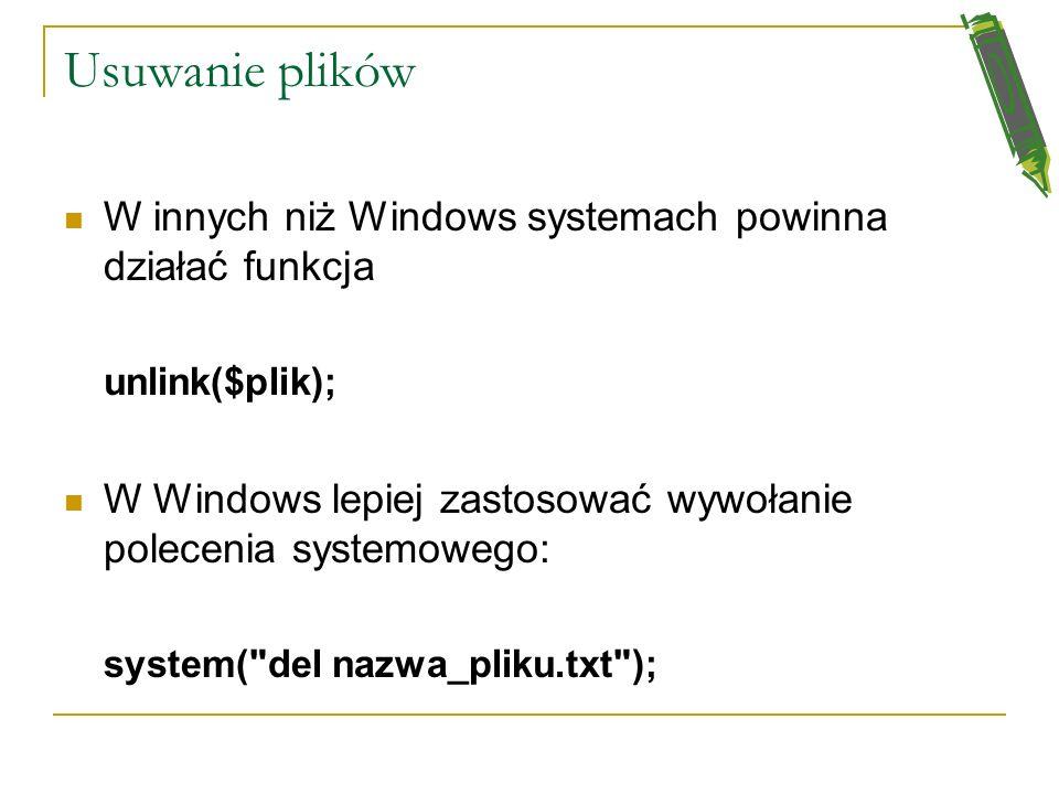 Kopiowanie i zmiana nazw plików copy($plik1,$plik2) kopiuje plik źródłowy plik1 do pliku docelowego plik2 $plikx są typu string rename($plik1,$plik2)