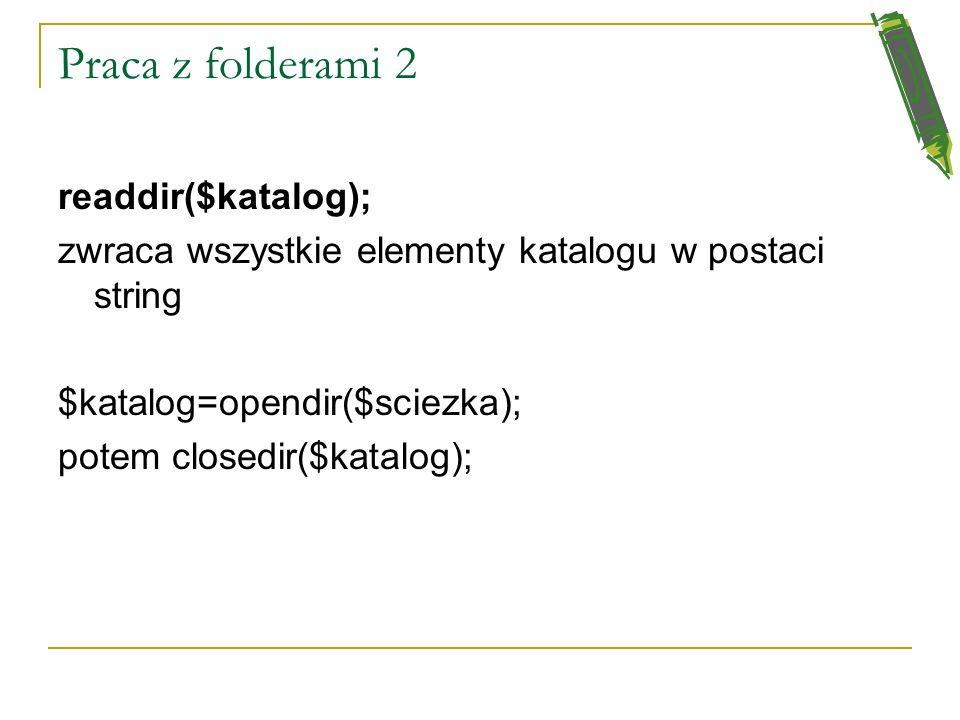 Praca z folderami is_dir($katalog) sprawdza, czy istnieje katalog o nazwie podanej w zmiennej $katalog. mkdir($sciezka,$uprawnienia); zakłada katalog