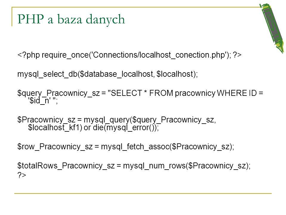 PHP a bazy danych <?php $hostname_localhost =