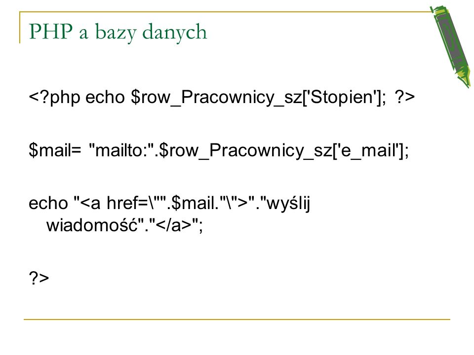 PHP a baza danych mysql_select_db($database_localhost, $localhost); $query_Pracownicy_sz =