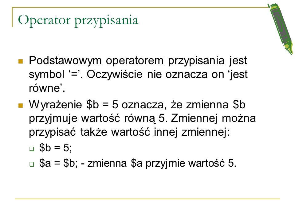 Operatory arytmetyczne $a + $b; Dodawanie Suma $a i $b. $a - $b; Odejmowanie Różnica $a i $b. $a * $b; Mnożenie Iloczyn $a i $b. $a / $b; Dzielenie Il