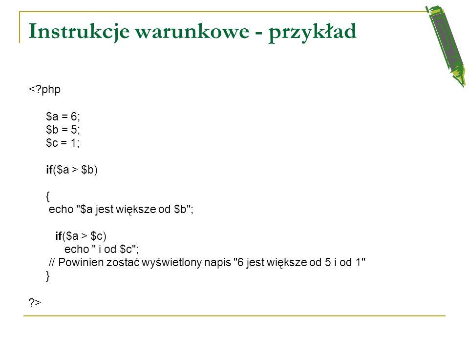 Instrukcje warunkowe <?php $a = 2; $b = 5; $c = 1; if($a > $b) echo