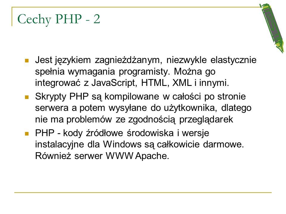 Cechy PHP Składnia spokrewniona z innymi językami jak C, Pascal Nie trzeba dołączać żadnych bibliotek ani dyrektyw kompilatora. PHP zawiera zestaw zab