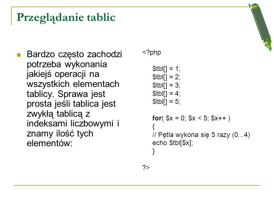 Tablice w PHP //przypisanie elementów tworząc tablice asocjacyjne $jezyki[hiszpania]=hiszpański $jezyki[turcja]=turecki //lub za pomocą funkcji array(