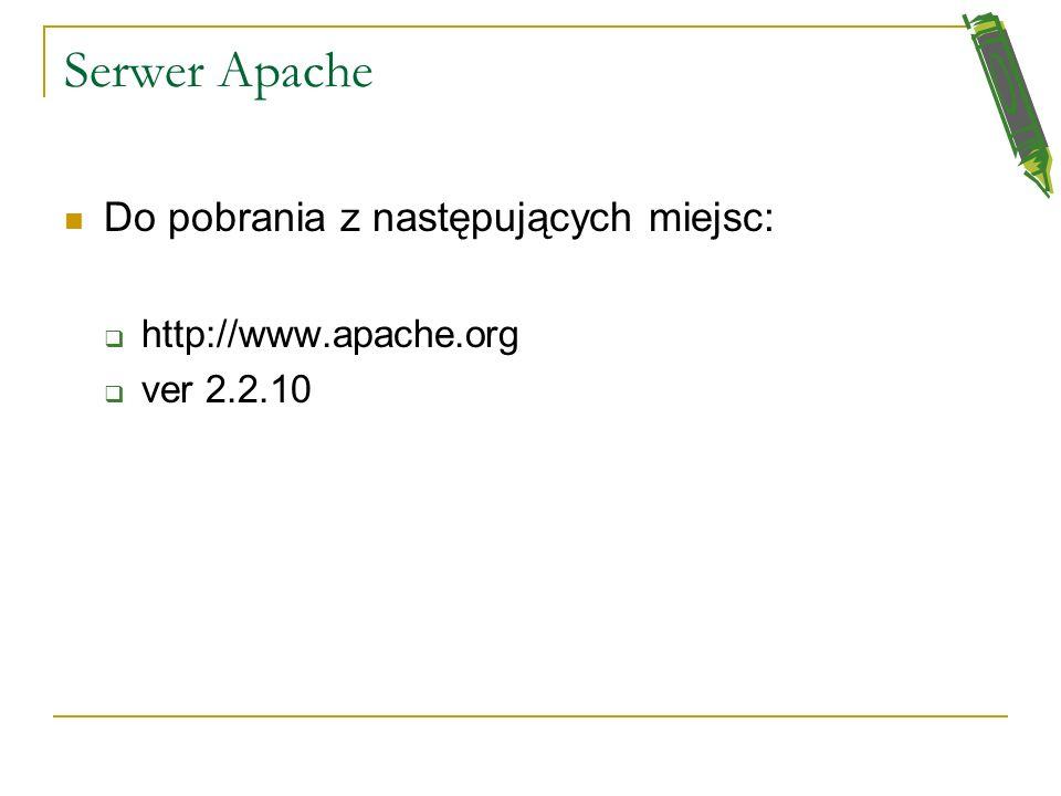 Serwer Apache Do pobrania z następujących miejsc: http://www.apache.org ver 2.2.10