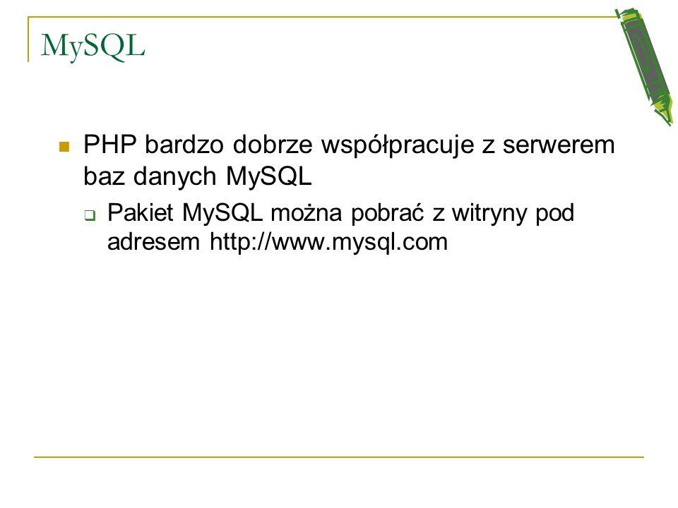 MySQL PHP bardzo dobrze współpracuje z serwerem baz danych MySQL Pakiet MySQL można pobrać z witryny pod adresem http://www.mysql.com