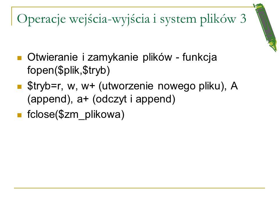 Operacje wejścia-wyjścia i system plików 2 Funkcja file_exist($plik) zwraca true jeżeli plik o nazwie $plik istnieje Funkcja is_file($plik) zwraca pra