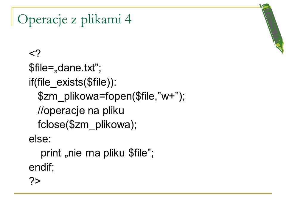 Operacje wejścia-wyjścia i system plików 3 Otwieranie i zamykanie plików - funkcja fopen($plik,$tryb) $tryb=r, w, w+ (utworzenie nowego pliku), A (app