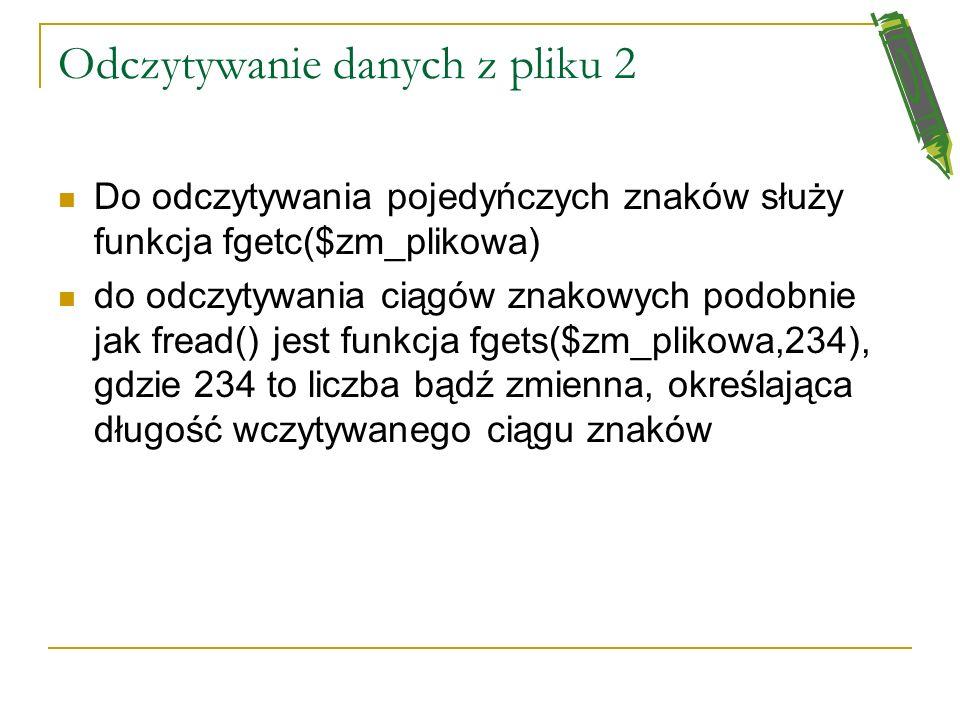 Przykład odczytywania danych z pliku <? $zm_plikowa=fopen('dane.txt',