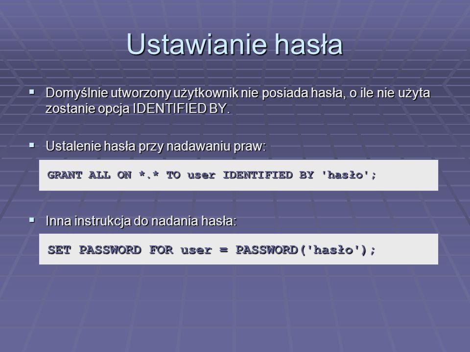Ustawianie hasła Domyślnie utworzony użytkownik nie posiada hasła, o ile nie użyta zostanie opcja IDENTIFIED BY. Domyślnie utworzony użytkownik nie po