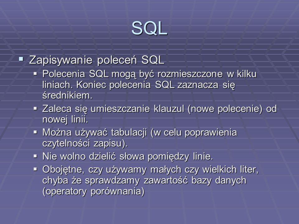 SQL Zapisywanie poleceń SQL Zapisywanie poleceń SQL Polecenia SQL mogą być rozmieszczone w kilku liniach. Koniec polecenia SQL zaznacza się średnikiem