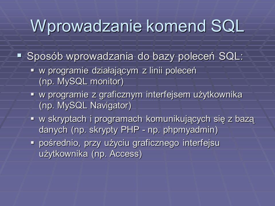 Wprowadzanie komend SQL Sposób wprowadzania do bazy poleceń SQL: Sposób wprowadzania do bazy poleceń SQL: w programie działającym z linii poleceń (np.